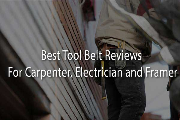 Best Tool Belt Reviews For Carpenter, Electrician and Framer
