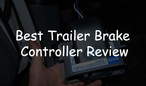 Best Trailer Brake Controller 2019 Expert Reviews And Ing Guide