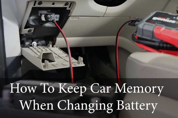 How To Keep Car Memory When Changing Battery